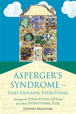 Asperger's Syndrome - That Explains Everything: Strategies for Education, Life and Just About Everything Else (Paperback)