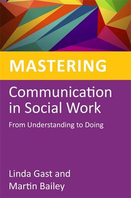 Mastering Communication in Social Work: From Understanding to Doing - Mastering Social Work Skills (Paperback)