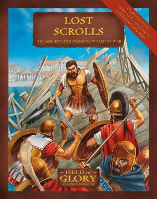 Lost Scrolls: The Ancient and Medieval World at War - Field of Glory S. No. 13 (Paperback)