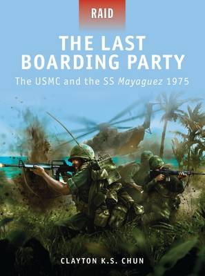 The Last Boarding Party: The USMC and the SS Mayaguez 1975 - Raid 24 (Paperback)