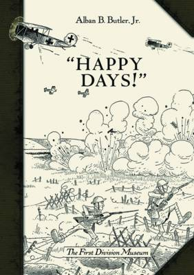 Happy Days!: A Humorous Narrative in Drawings of the Progress of American Arms 1917-1919 - General Military (Hardback)