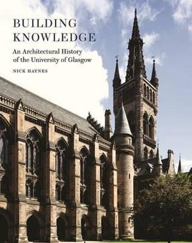 Building Knowledge - an Architectural History of the University of Glasgow (Paperback)