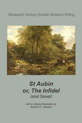 St Aubin, or, the Infidel - Nineteenth Century Scottish Women's Fiction (Paperback)
