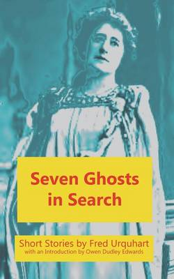 Seven Ghosts in Search - The Fred Urquhart Collection (Paperback)