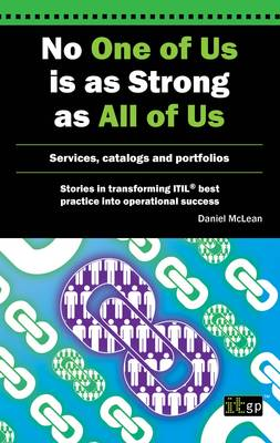 No One of Us is as Strong as All of Us: Services, Catalogs and Portfolios - Stories in Transforming ITIL Best Practice into Operational Success 2 (Paperback)