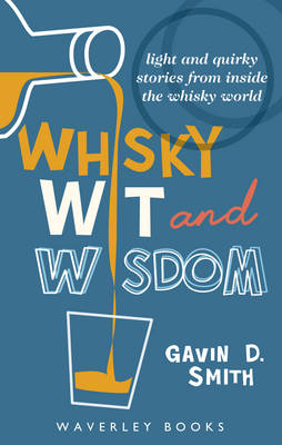 Whisky Wit and Wisdom: Light and Quirky Stories from Inside the Whisky World (Paperback)