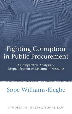Fighting Corruption in Public Procurement: A Comparative Analysis of Disqualification or Debarment Measures - Studies in International Law (Hardback)