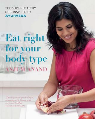 Eat Right for Your Body Type: The Super-healthy Diet Inspired by Ayurveda (Hardback)