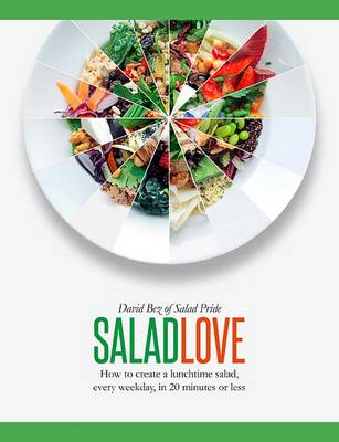 Salad Love: How to Create a Lunchtime Salad, Every Weekday, in 20 Minutes or Less (Hardback)