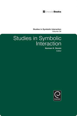 Studies in Symbolic Interaction - Studies in Symbolic Interaction v. 34 (Hardback)