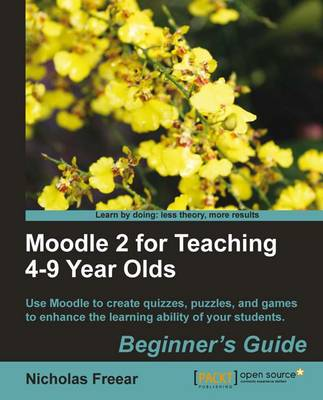 Moodle 2 for Teaching 4-9 Year Olds Beginner's Guide (Paperback)