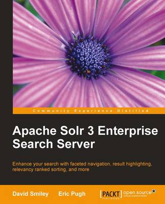 Apache Solr 3 Enterprise Search Server: Entrance Your Search with Faceted Navigation, Result Highlighting, Relevance Ranked Sorting, and More (Paperback)