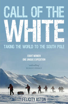 Call of the White: Taking the World to the South Pole (Paperback)