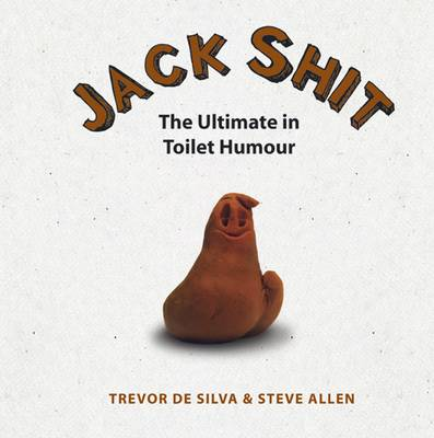 Jack Shit: The Ultimate in Toilet Humour (Hardback)