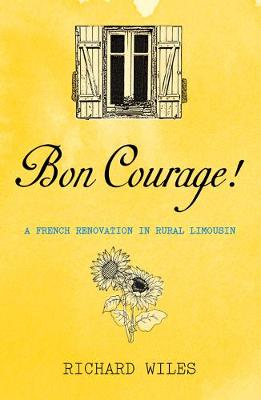 Bon Courage: A French Renovation in Rural Limousin (Paperback)