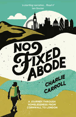 No Fixed Abode: A Journey Through Homelessness from Cornwall to London (Paperback)
