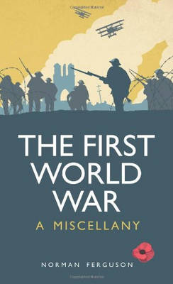 The First World War: A Miscellany (Hardback)