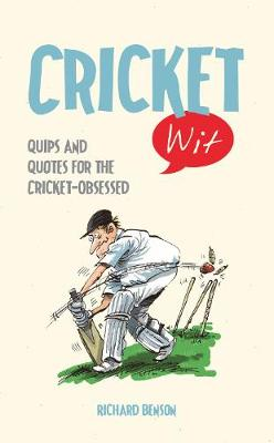 Cricket Wit: Quips and Quotes for the Cricket Obsessed - Wit (Hardback)
