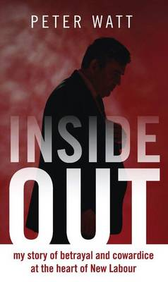 Inside Out: My Story of Betrayal and Cowardice at the Heart of New Labour (Hardback)