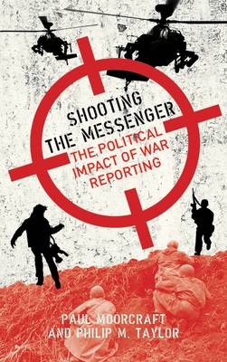 Shooting the Messenger: The Political Impact of War Reporting (Paperback)