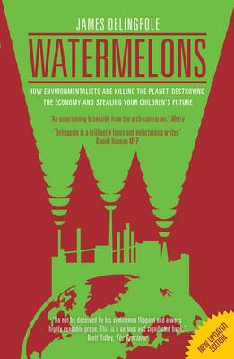 Watermelons: How Environmentalists are Killing the Planet, Destroying the Economy and Stealing Your Children's Future (Paperback)