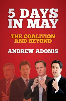 5 Days in May: The Coalition and Beyond (Hardback)