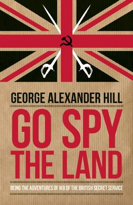 Go Spy the Land: Being the Adventures of Ik8 of the British Secret Service (Paperback)