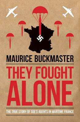 They Fought Alone: The True Story of Soe's Agents in Wartime France (Paperback)