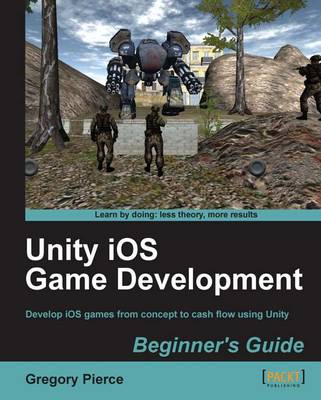 Unity iOS Game Development Beginner's Guide (Paperback)