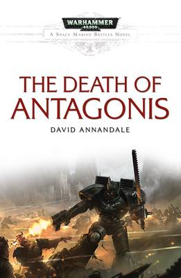 The Death of Antagonis - Space Marine Battles (Paperback)