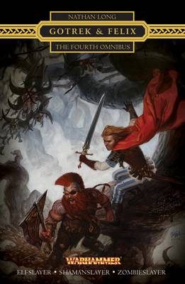 Gotrek and Felix: The Fourth Omnibus - Gotrek & Felix (Paperback)