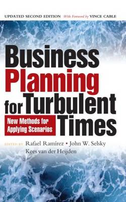 Business Planning for Turbulent Times: New Methods for Applying Scenarios - The Earthscan Science in Society Series (Hardback)