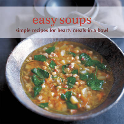 Easy Soups: Simple Recipes for Hearty Meals in a Bowl (Paperback)