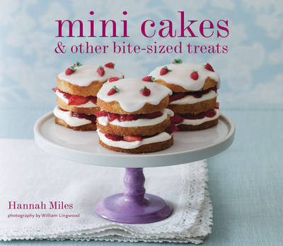 Mini Cakes: And Other Bite-sized Treats (Hardback)