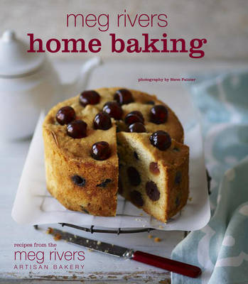 Meg Rivers Home Baking: Treats for Family and Friends (Hardback)