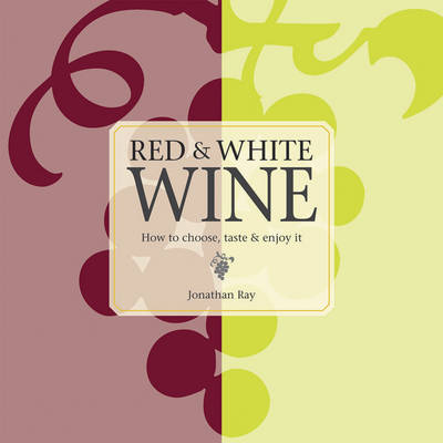 Red and White Wine: How to Choose, Taste and Enjoy it (Hardback)
