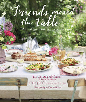 Friends Around the Table: Relaxed Entertaining for Every Occasion (Hardback)
