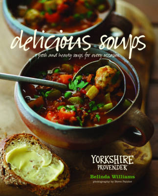 Delicious Soups: Fresh and Hearty Soups for Every Occasion (Hardback)