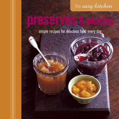 The Preserves & Pickles: Simple Recipes for Delicious Food Every Day (Hardback)