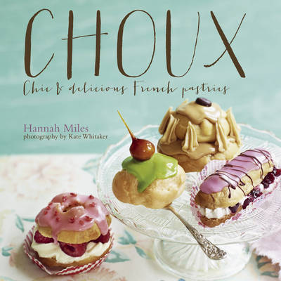 Choux: Chic and Delicious French Pastries (Hardback)