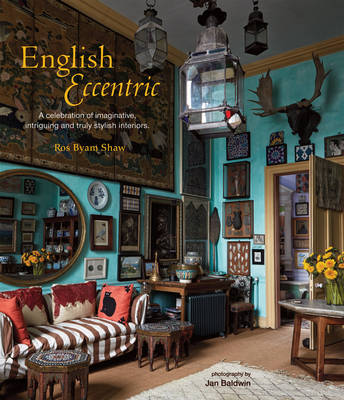 English Eccentric: A Celebration of Imaginative, Intriguing and Truly Stylish Interiors (Hardback)