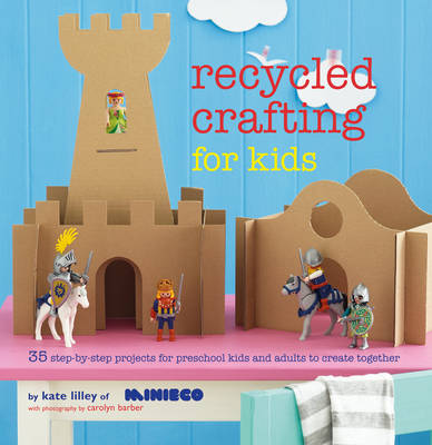 Recycled Crafting for Kids: 35 step-by-step projects for reschool kids and adults to create together (Paperback)