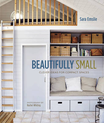 Beautifully Small: Clever Ideas for Compact Spaces (Hardback)