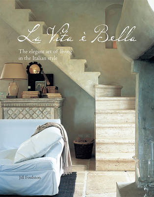 La Vita e Bella: The Elegant Art of Living in the Italian Style (Hardback)