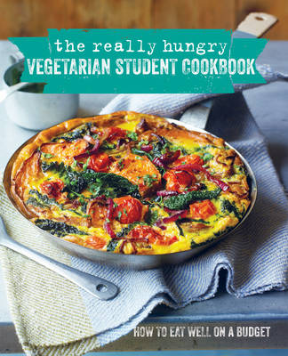 The Really Hungry Vegetarian Student Cookbook: How to Eat Well on a Budget (Hardback)
