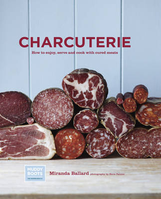 Charcuterie: How to Enjoy, Serve and Cook with Cured Meats (Hardback)