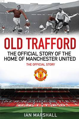 Old Trafford: The Official Story of the Home of Manchester United (Paperback)
