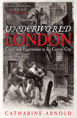 Underworld London: Crime and Punishment in the Capital City (Paperback)