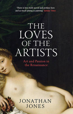 The Loves of the Artists: Art and Passion in the Renaissance (Paperback)