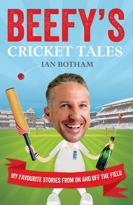 Beefy's Cricket Tales: My Favourite Stories from on and Off the Field (Hardback)